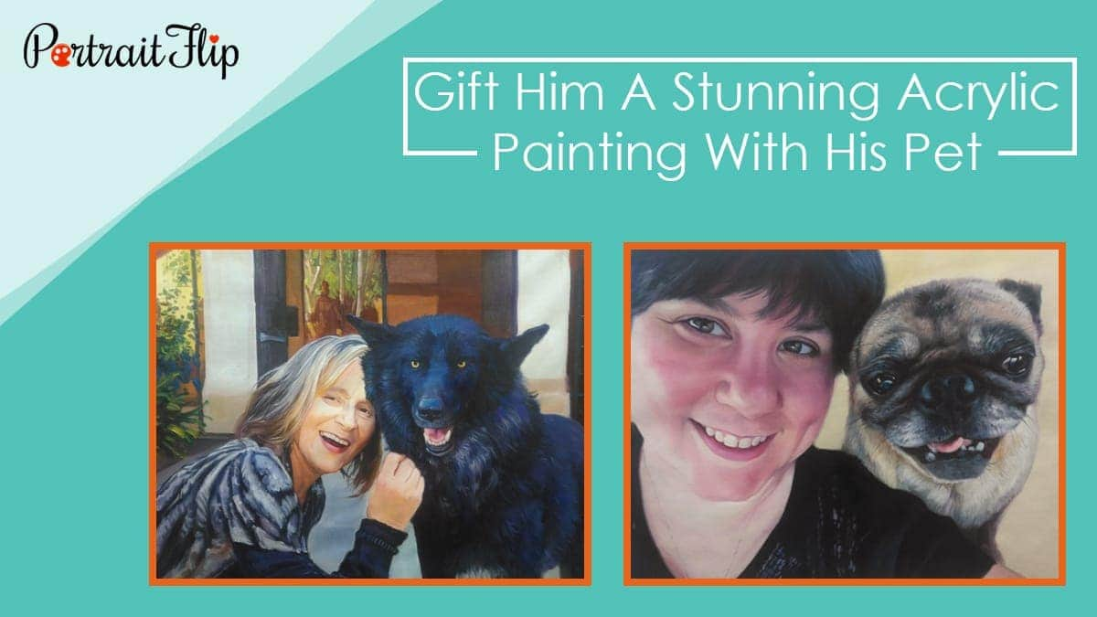 Gift him a stunning acrylic painting with his pet