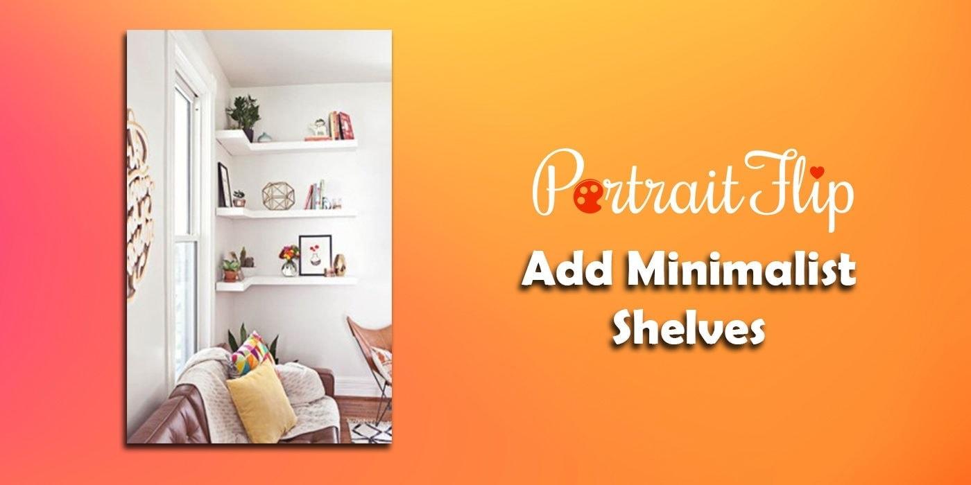 add minimalist shelves