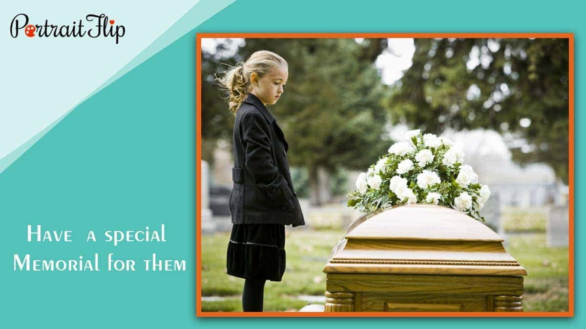 Have like a special ceremony as in a funeral for them